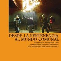 Desde la pertenencia al mundo comunal. Propuestas de investigación y uso de experiencias y saberes comunitarios en el aula indígena intercultural de Oaxaca